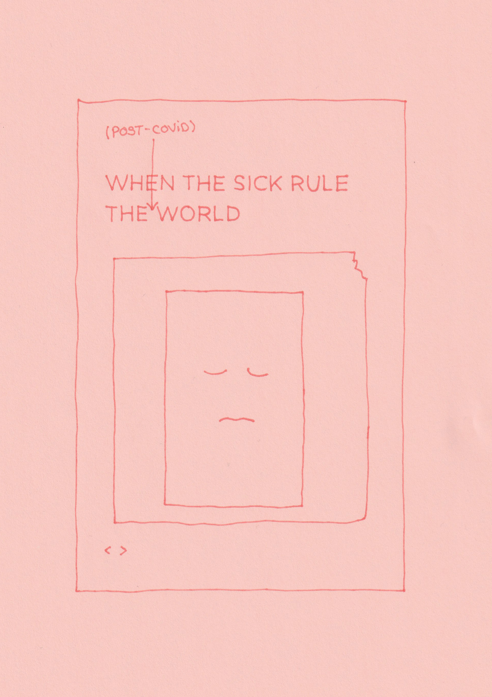 a pen drawing on peach paper that reads 'when the sick rule the world' with an arrow pointing down between 'the' and 'world' pointing to the words 'post-covid' in brackets. Below are a series of rectangle with a central frownign face made in 3 lines. The drawing appears as copy of a book cover